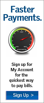 Sign up for My Account for the quickest way to pay bills.