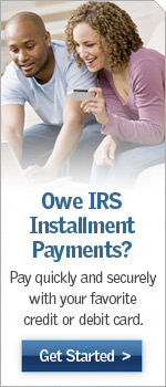 Owe IRS Installment Payments? Pay quickly and securely with your favorite credit or debit car.