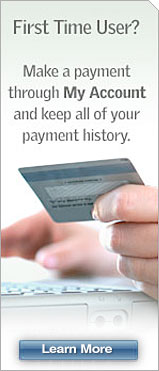 First Time User? Make a payment through My Account and keep all of your payment history. Learn More.